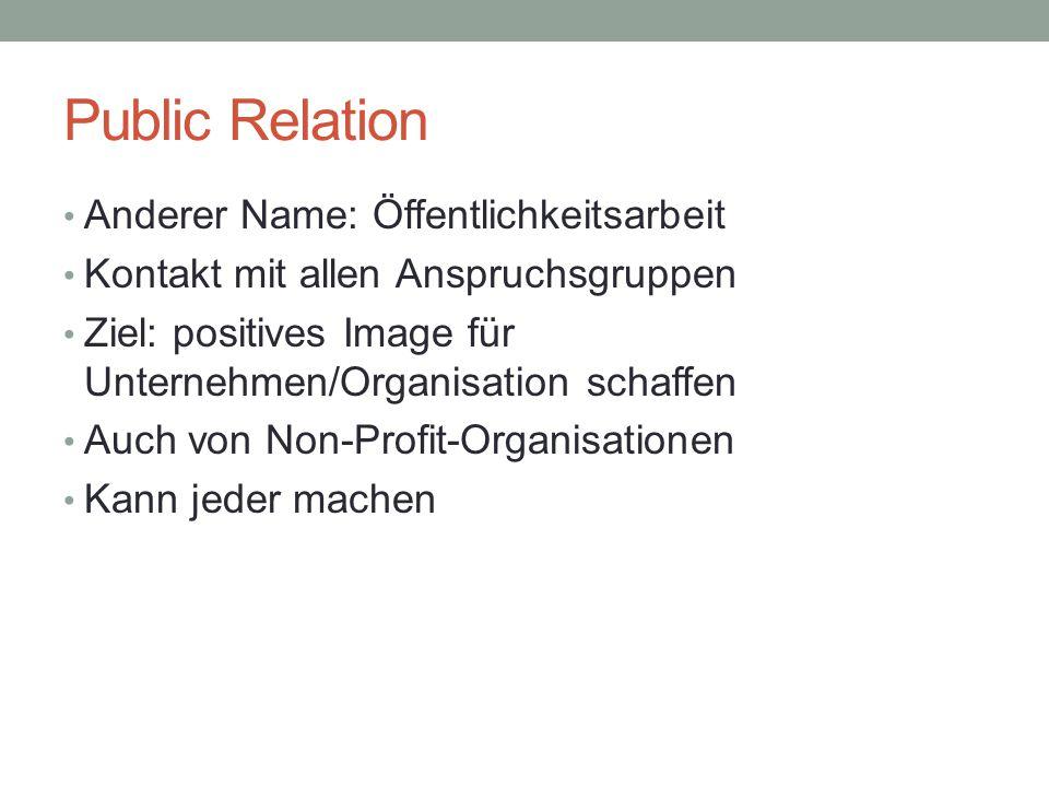 Public Relation Anderer Name: Öffentlichkeitsarbeit Kontakt mit allen Anspruchsgruppen Ziel: positives Image für Unternehmen/Organisation schaffen Auc