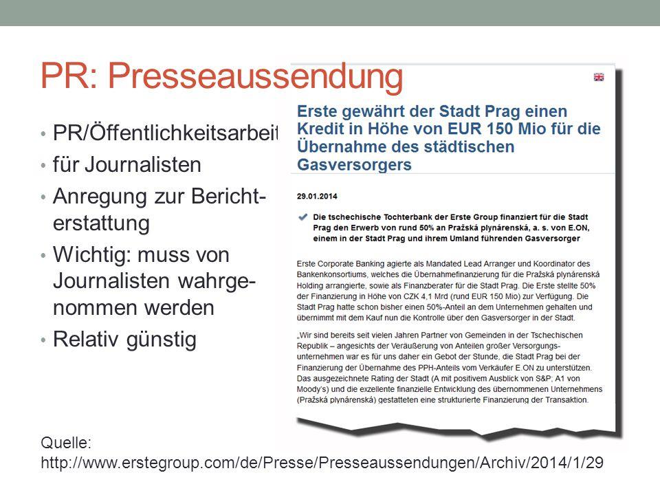 PR/Öffentlichkeitsarbeit für Journalisten Anregung zur Bericht- erstattung Wichtig: muss von Journalisten wahrge- nommen werden Relativ günstig Quelle