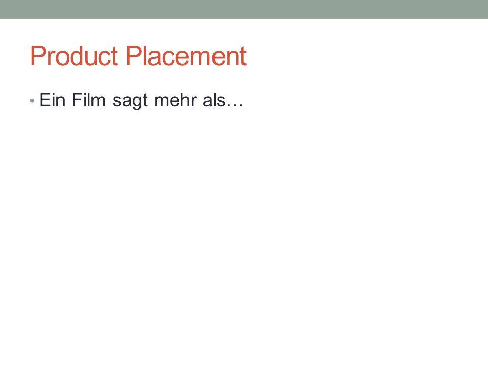 Product Placement Ein Film sagt mehr als…