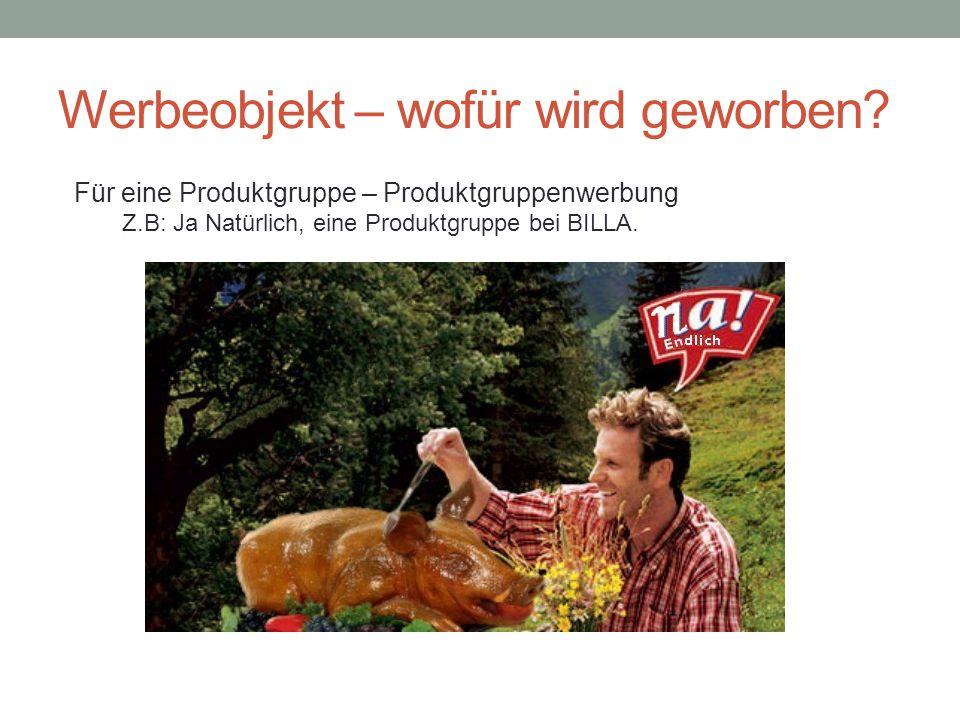 Werbeobjekt – wofür wird geworben? Für eine Produktgruppe – Produktgruppenwerbung Z.B: Ja Natürlich, eine Produktgruppe bei BILLA.
