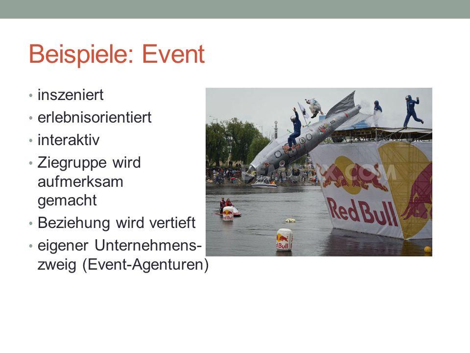 Beispiele: Event inszeniert erlebnisorientiert interaktiv Ziegruppe wird aufmerksam gemacht Beziehung wird vertieft eigener Unternehmens- zweig (Event