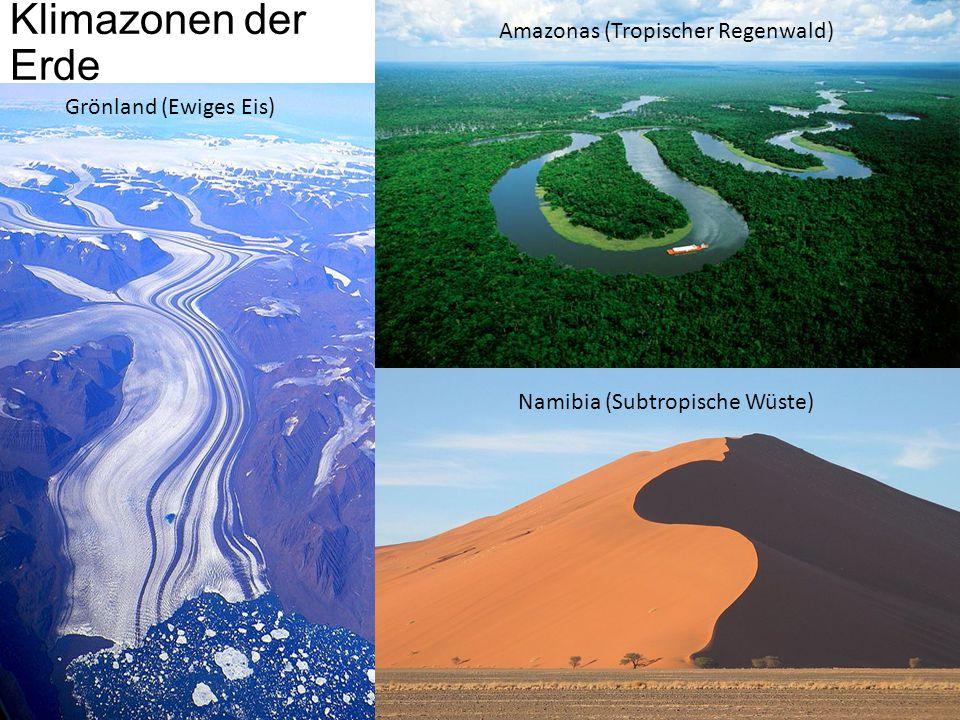 Klimazonen der Erde Grönland (Ewiges Eis) Amazonas (Tropischer Regenwald) Namibia (Subtropische Wüste)