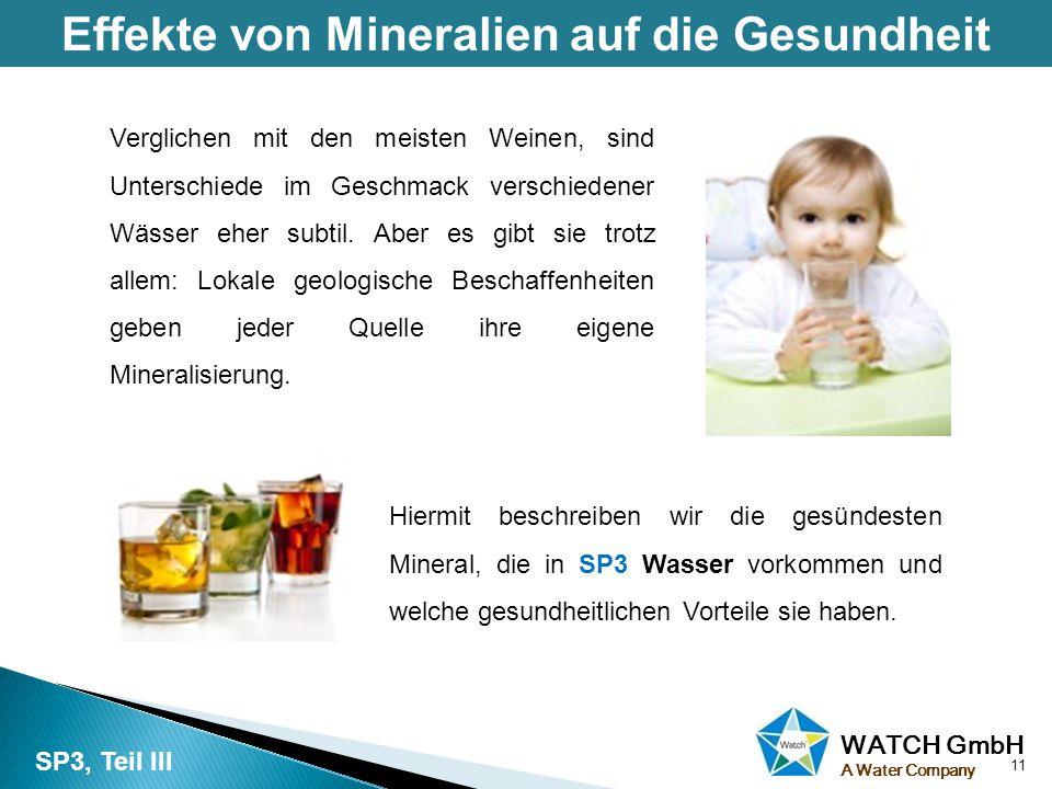 WATCH GmbH A Water Company Effekte von Mineralien auf die Gesundheit 11 SP3, Teil III Hiermit beschreiben wir die gesündesten Mineral, die in SP3 Wass
