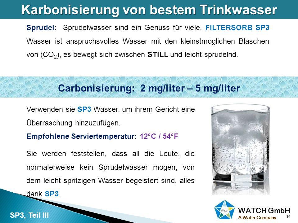 WATCH GmbH A Water Company Karbonisierung von bestem Trinkwasser 14 SP3, Teil III Sie werden feststellen, dass all die Leute, die normalerweise kein S