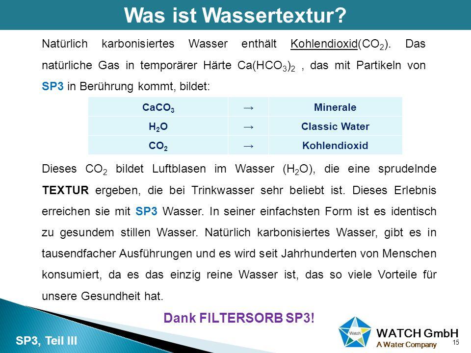 WATCH GmbH A Water Company Was ist Wassertextur? 15 SP3, Teil III Natürlich karbonisiertes Wasser enthält Kohlendioxid(CO 2 ). Das natürliche Gas in t