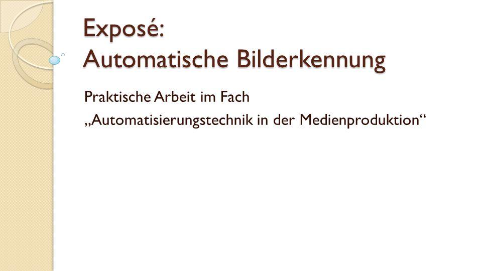 """Exposé: Automatische Bilderkennung Praktische Arbeit im Fach """"Automatisierungstechnik in der Medienproduktion"""