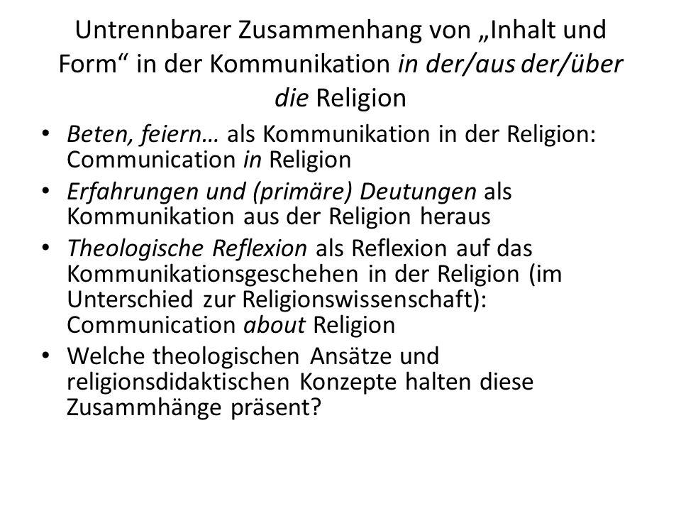 """Untrennbarer Zusammenhang von """"Inhalt und Form"""" in der Kommunikation in der/aus der/über die Religion Beten, feiern… als Kommunikation in der Religion"""