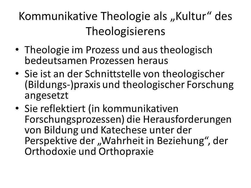 """Kommunikative Theologie als """"Kultur"""" des Theologisierens Theologie im Prozess und aus theologisch bedeutsamen Prozessen heraus Sie ist an der Schnitts"""