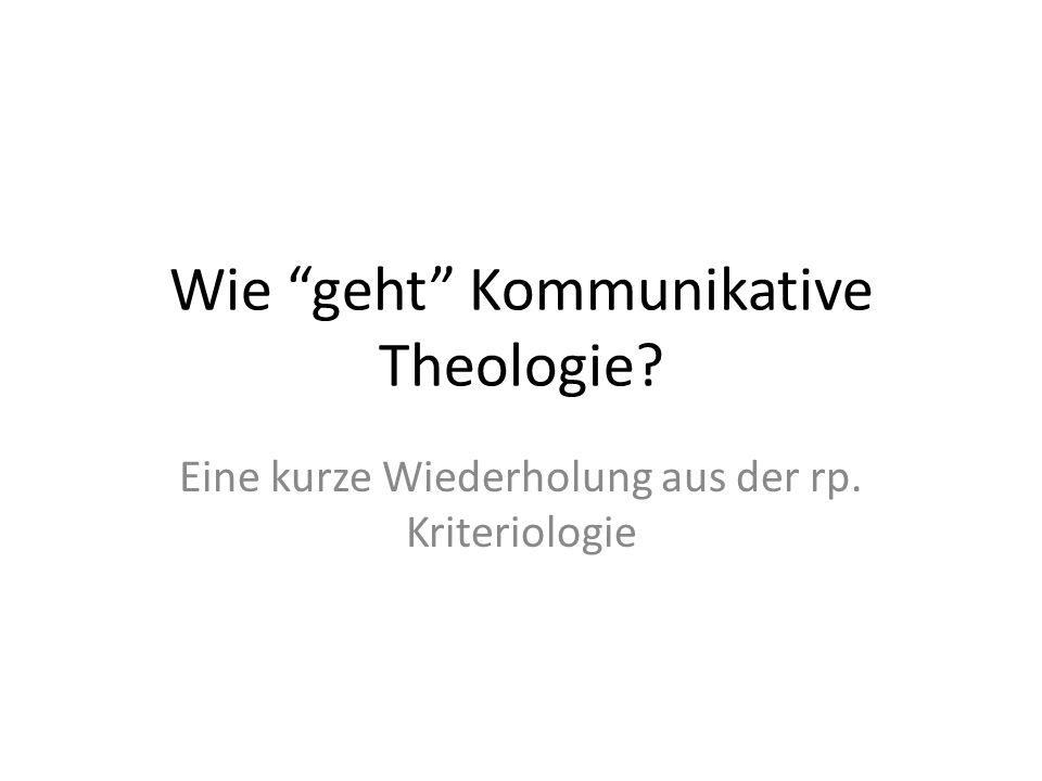 """Wie """"geht"""" Kommunikative Theologie? Eine kurze Wiederholung aus der rp. Kriteriologie"""