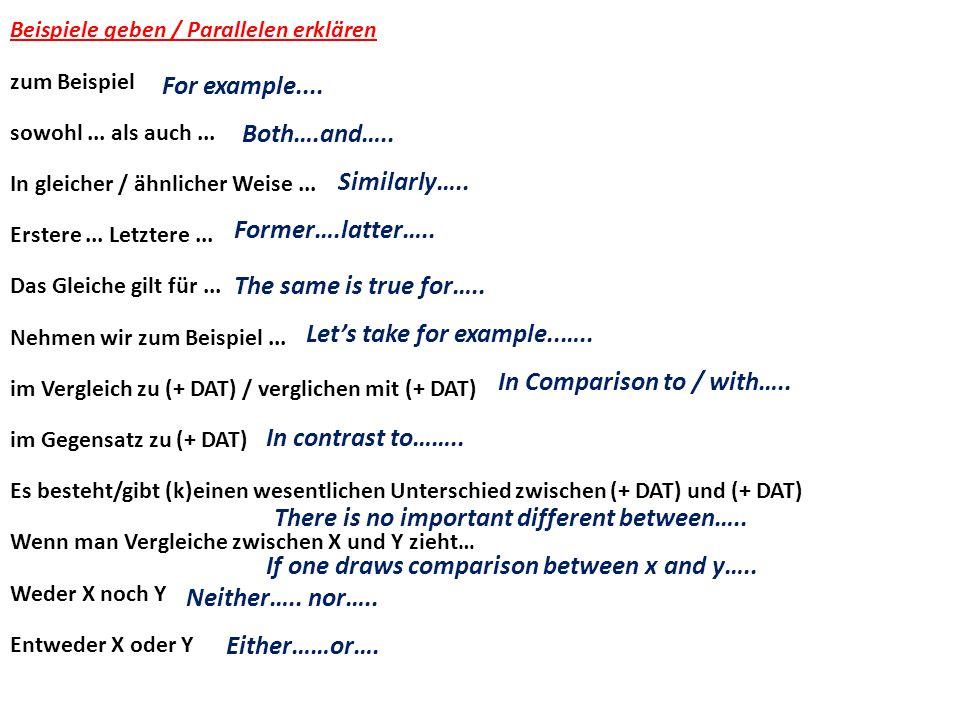 Beispiele geben / Parallelen erklären zum Beispiel sowohl... als auch... In gleicher / ähnlicher Weise... Erstere... Letztere... Das Gleiche gilt für.