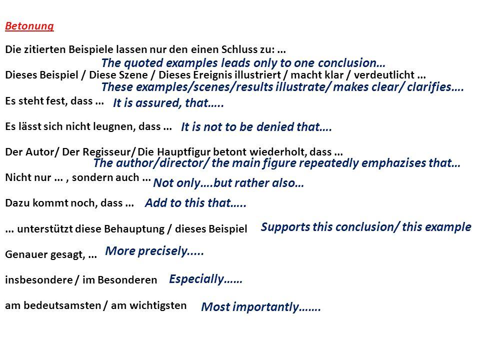 Betonung Die zitierten Beispiele lassen nur den einen Schluss zu:... Dieses Beispiel / Diese Szene / Dieses Ereignis illustriert / macht klar / verdeu