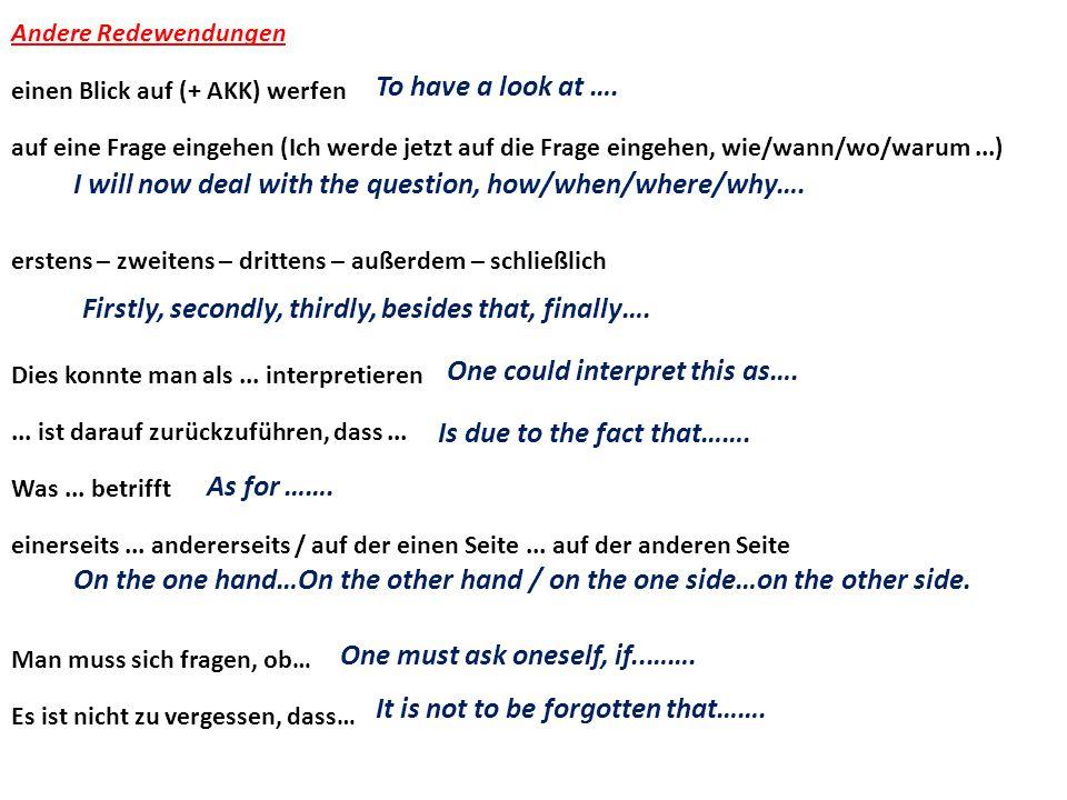 Andere Redewendungen einen Blick auf (+ AKK) werfen auf eine Frage eingehen (Ich werde jetzt auf die Frage eingehen, wie/wann/wo/warum...) erstens – z