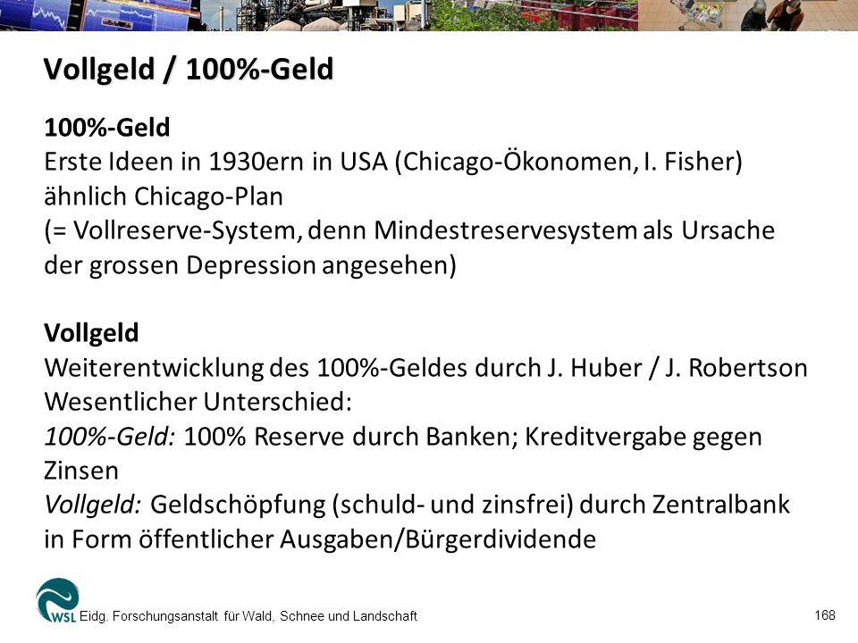 Vollgeld / 100%-Geld Eidg. Forschungsanstalt für Wald, Schnee und Landschaft 168 100%-Geld Erste Ideen in 1930ern in USA (Chicago-Ökonomen, I. Fisher)