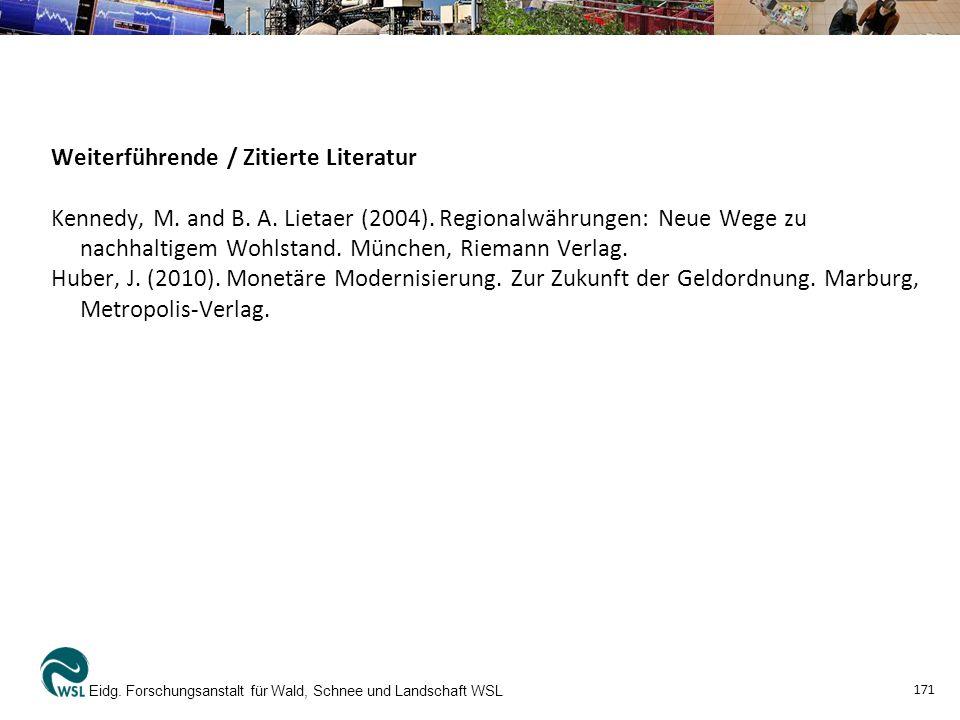 Weiterführende / Zitierte Literatur Kennedy, M. and B. A. Lietaer (2004). Regionalwährungen: Neue Wege zu nachhaltigem Wohlstand. München, Riemann Ver