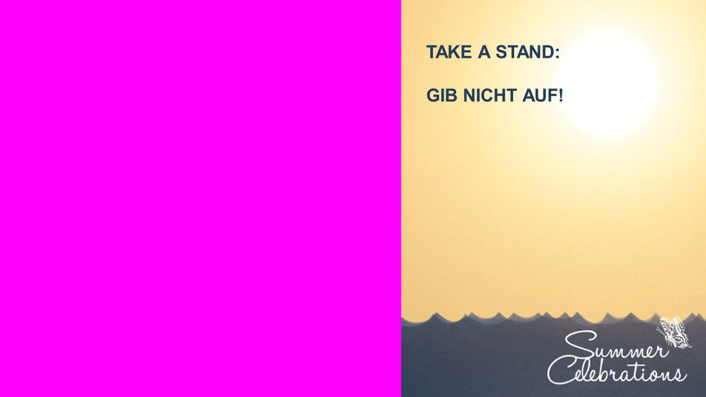 Seiteneinblender TAKE A STAND: GIB NICHT AUF!