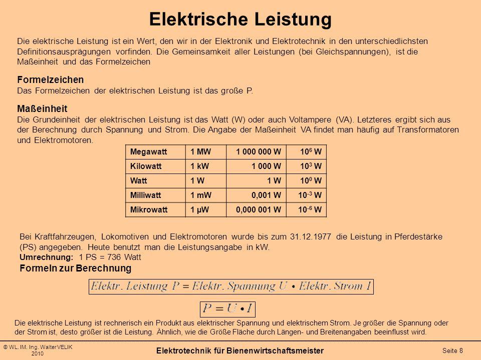 © WL. IM. Ing. Walter VELIK 2010 Elektrotechnik für Bienenwirtschaftsmeister Seite 8 Elektrische Leistung Die elektrische Leistung ist ein Wert, den w