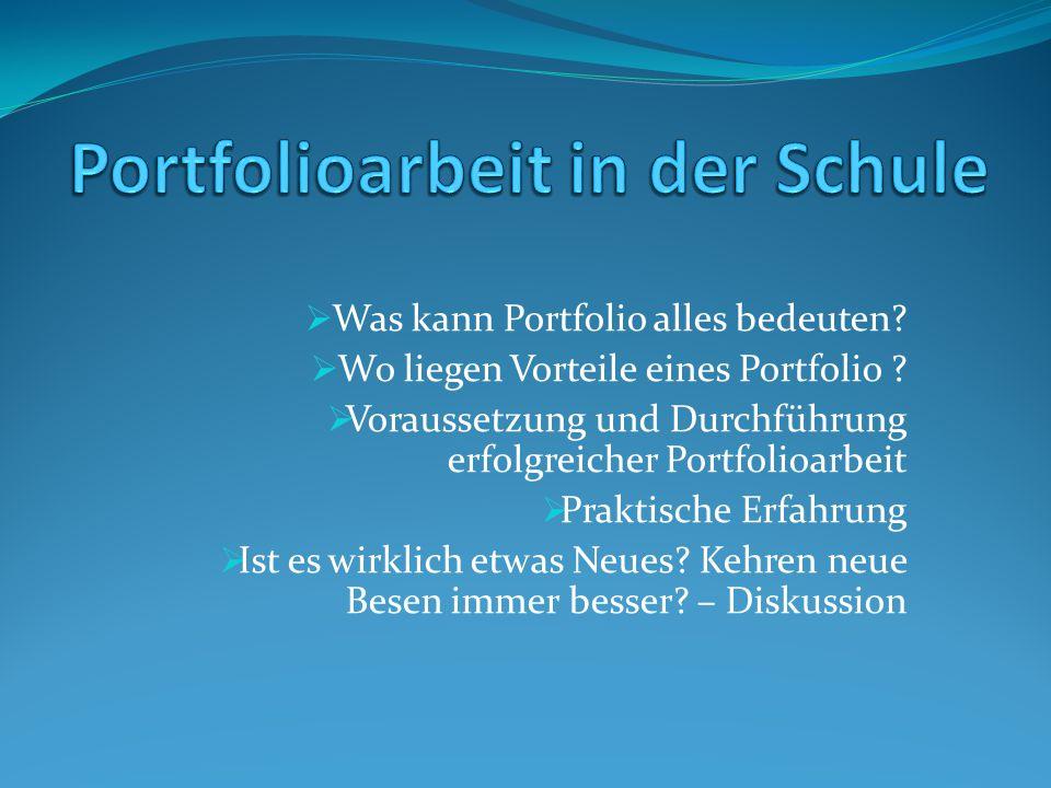  Was kann Portfolio alles bedeuten?  Wo liegen Vorteile eines Portfolio ?  Voraussetzung und Durchführung erfolgreicher Portfolioarbeit  Praktisch