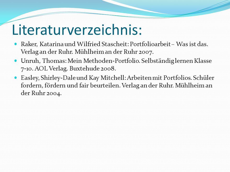 Literaturverzeichnis: Raker, Katarina und Wilfried Stascheit: Portfolioarbeit – Was ist das. Verlag an der Ruhr. Mühlheim an der Ruhr 2007. Unruh, Tho