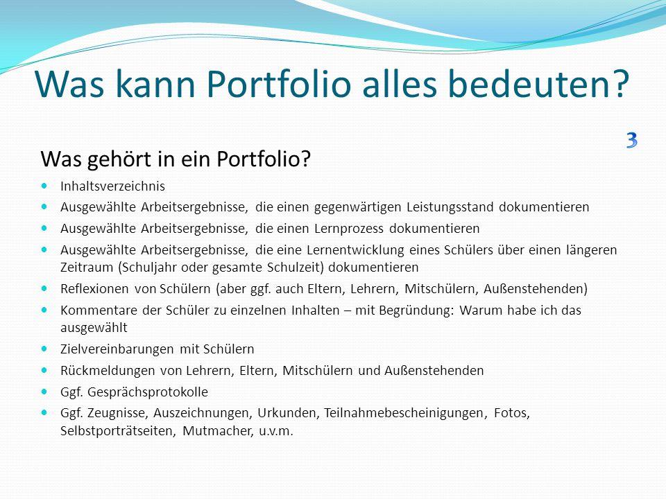 Was kann Portfolio alles bedeuten? Was gehört in ein Portfolio? Inhaltsverzeichnis Ausgewählte Arbeitsergebnisse, die einen gegenwärtigen Leistungssta