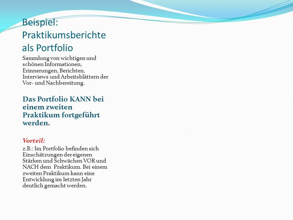 Beispiel: Praktikumsberichte als Portfolio Sammlung von wichtigen und schönen Informationen, Erinnerungen, Berichten, Interviews und Arbeitsblättern d