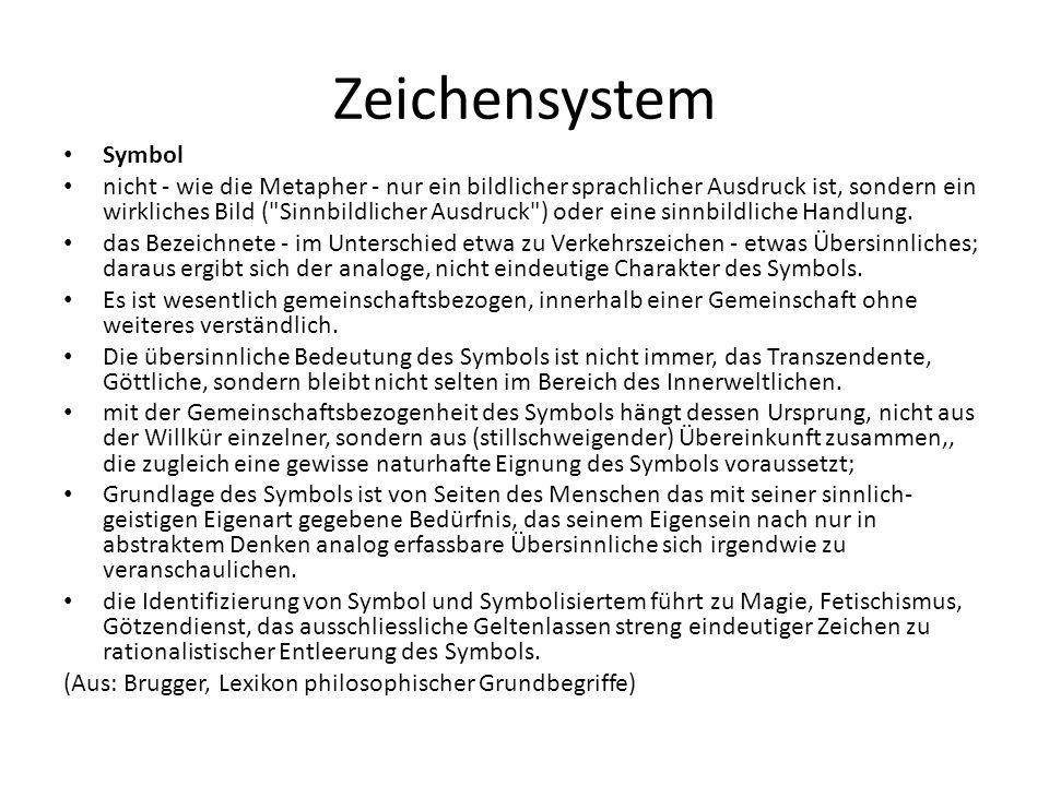 Zeichensystem Symbol nicht - wie die Metapher - nur ein bildlicher sprachlicher Ausdruck ist, sondern ein wirkliches Bild (