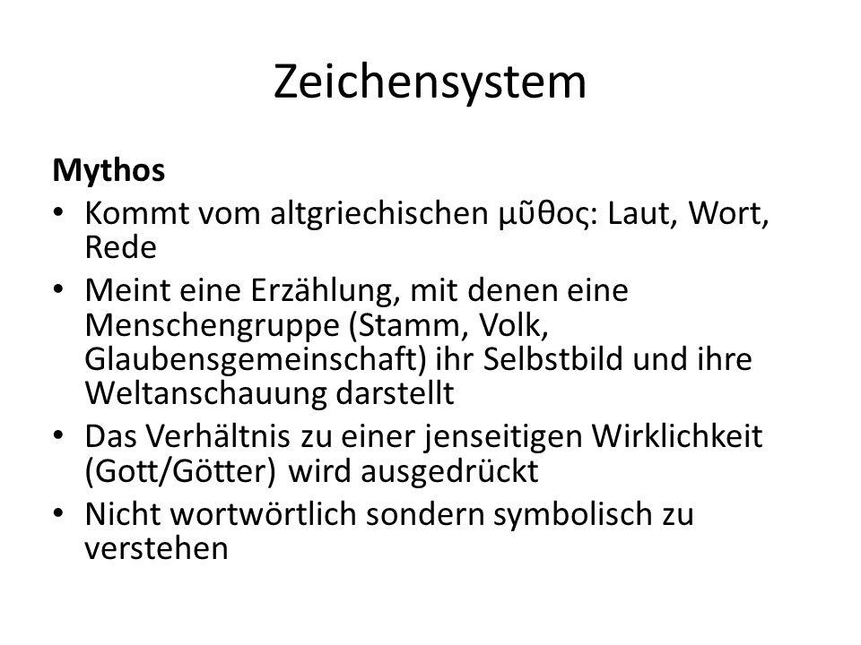 Zeichensystem Mythos Kommt vom altgriechischen μῦθος: Laut, Wort, Rede Meint eine Erzählung, mit denen eine Menschengruppe (Stamm, Volk, Glaubensgemei