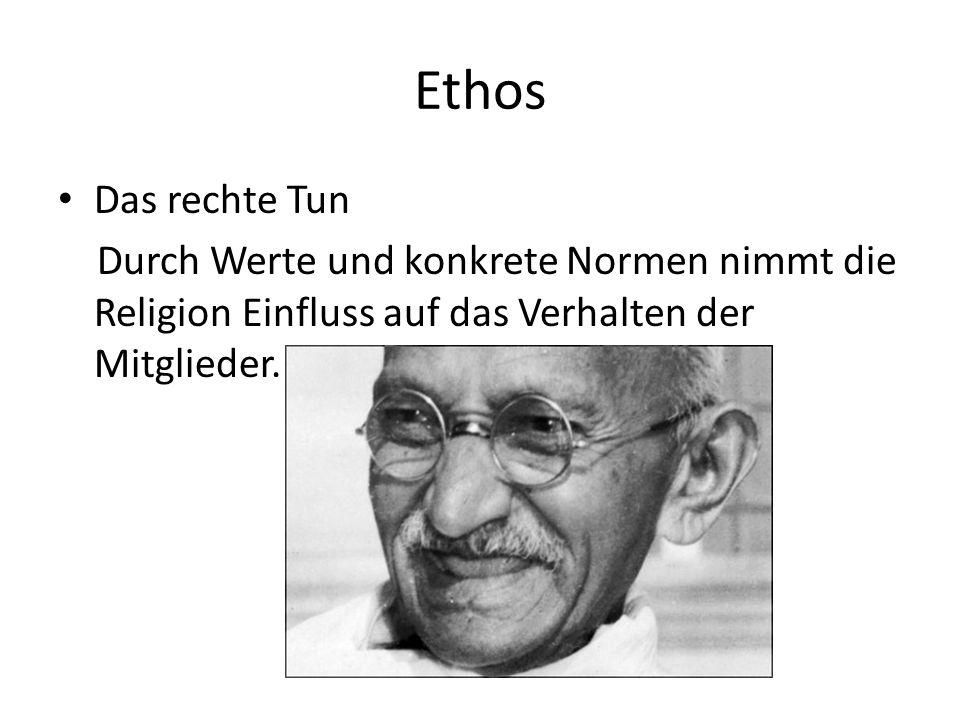 Ethos Das rechte Tun Durch Werte und konkrete Normen nimmt die Religion Einfluss auf das Verhalten der Mitglieder.