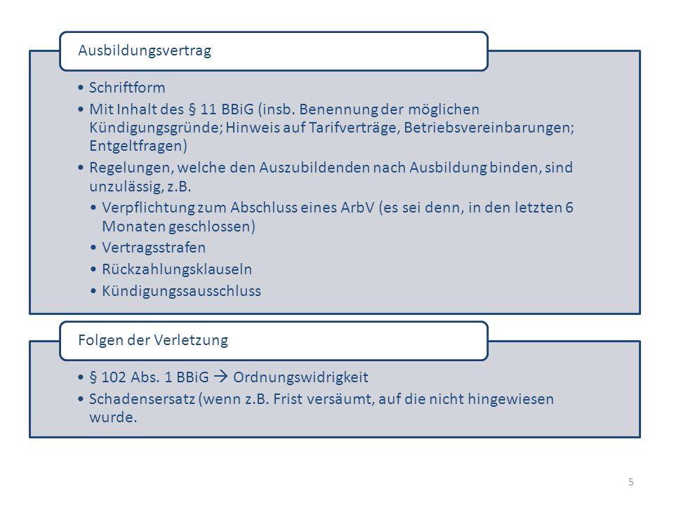 5 Schriftform Mit Inhalt des § 11 BBiG (insb. Benennung der möglichen Kündigungsgründe; Hinweis auf Tarifverträge, Betriebsvereinbarungen; Entgeltfrag