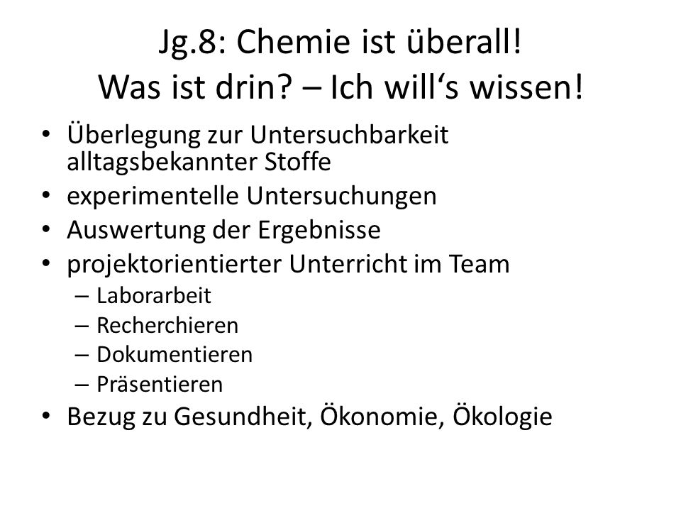 Jg.8: Chemie ist überall! Was ist drin? – Ich will's wissen! Überlegung zur Untersuchbarkeit alltagsbekannter Stoffe experimentelle Untersuchungen Aus