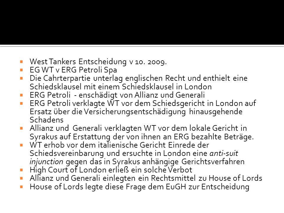  West Tankers Entscheidung v 10. 2009.  EG WT v ERG Petroli Spa  Die Cahrterpartie unterlag englischen Recht und enthielt eine Schiedsklausel mit e