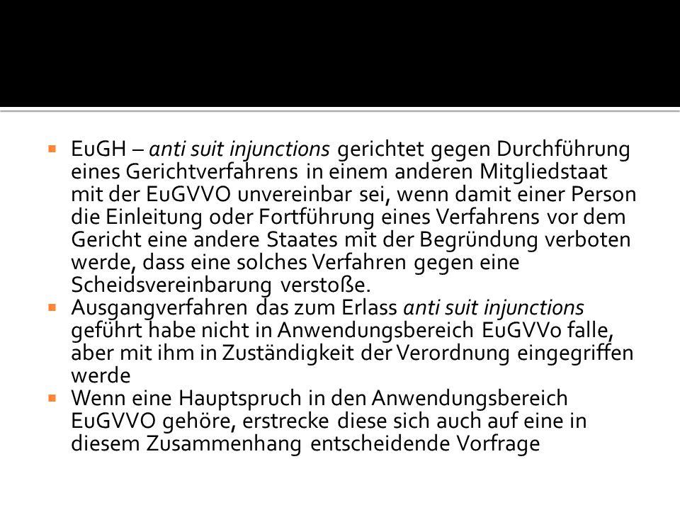  EuGH – anti suit injunctions gerichtet gegen Durchführung eines Gerichtverfahrens in einem anderen Mitgliedstaat mit der EuGVVO unvereinbar sei, wen