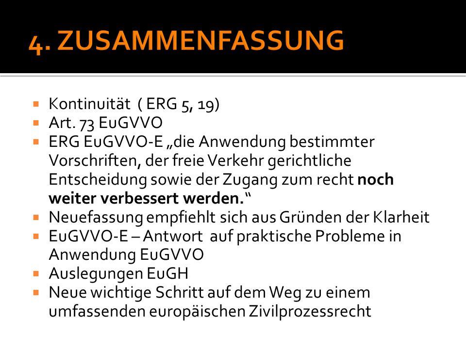 """ Kontinuität ( ERG 5, 19)  Art. 73 EuGVVO  ERG EuGVVO-E """"die Anwendung bestimmter Vorschriften, der freie Verkehr gerichtliche Entscheidung sowie d"""