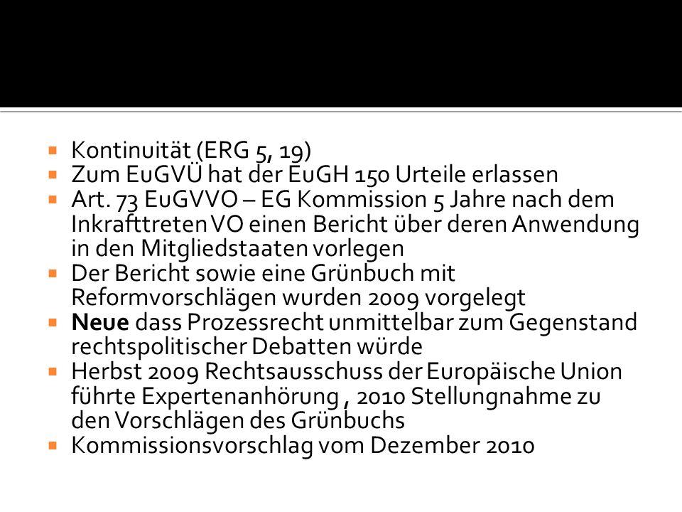  Kontinuität (ERG 5, 19)  Zum EuGVÜ hat der EuGH 150 Urteile erlassen  Art. 73 EuGVVO – EG Kommission 5 Jahre nach dem Inkrafttreten VO einen Beric
