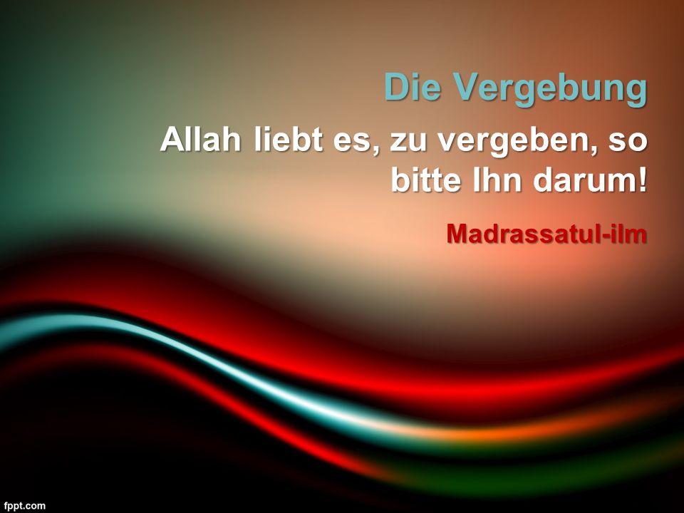Die Vergebung Allah liebt es, zu vergeben, so bitte Ihn darum! Madrassatul-ilm