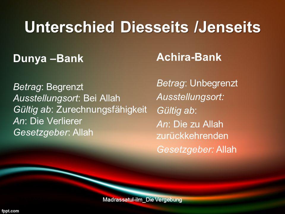 Unterschied Diesseits /Jenseits Dunya –Bank Betrag: Begrenzt Ausstellungsort: Bei Allah Gültig ab: Zurechnungsfähigkeit An: Die Verlierer Gesetzgeber:
