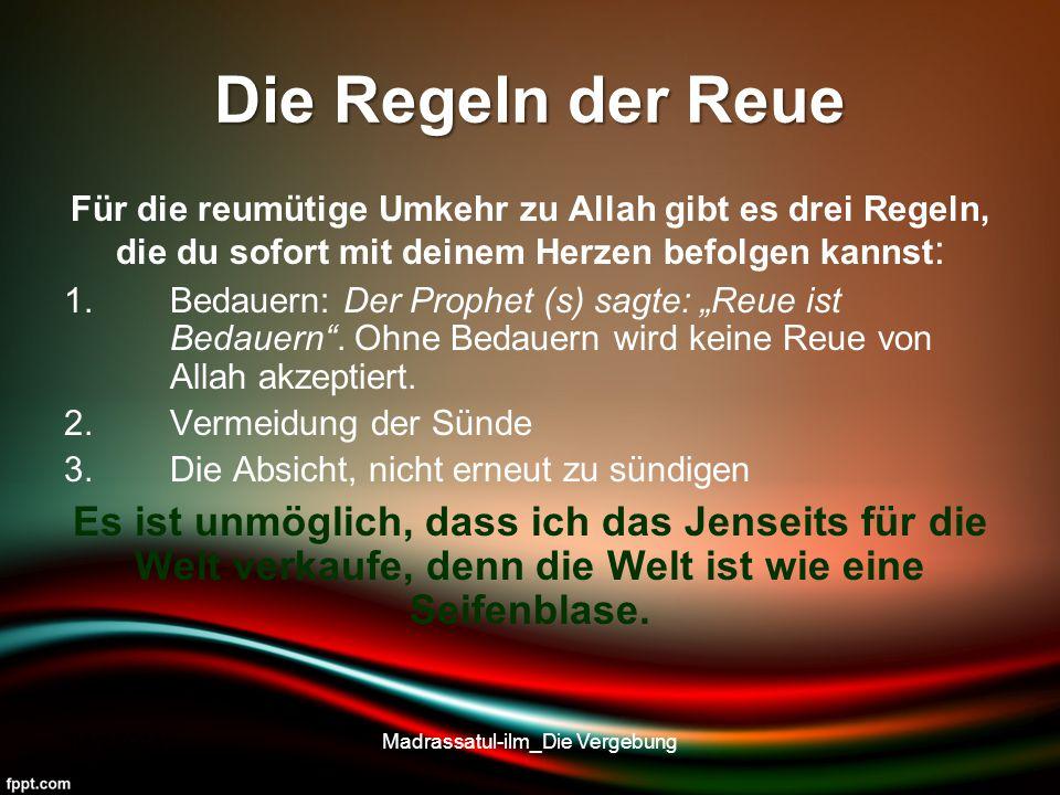 Die Regeln der Reue Für die reumütige Umkehr zu Allah gibt es drei Regeln, die du sofort mit deinem Herzen befolgen kannst : 1.Bedauern: Der Prophet (