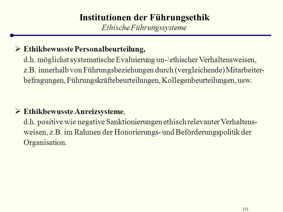 100 Institutionen der Führungsethik Ethische Führungssysteme  Ethikbewusste Personalbeschaffung, d.h. Überprüfung und Berücksichtigung ethischer Komp