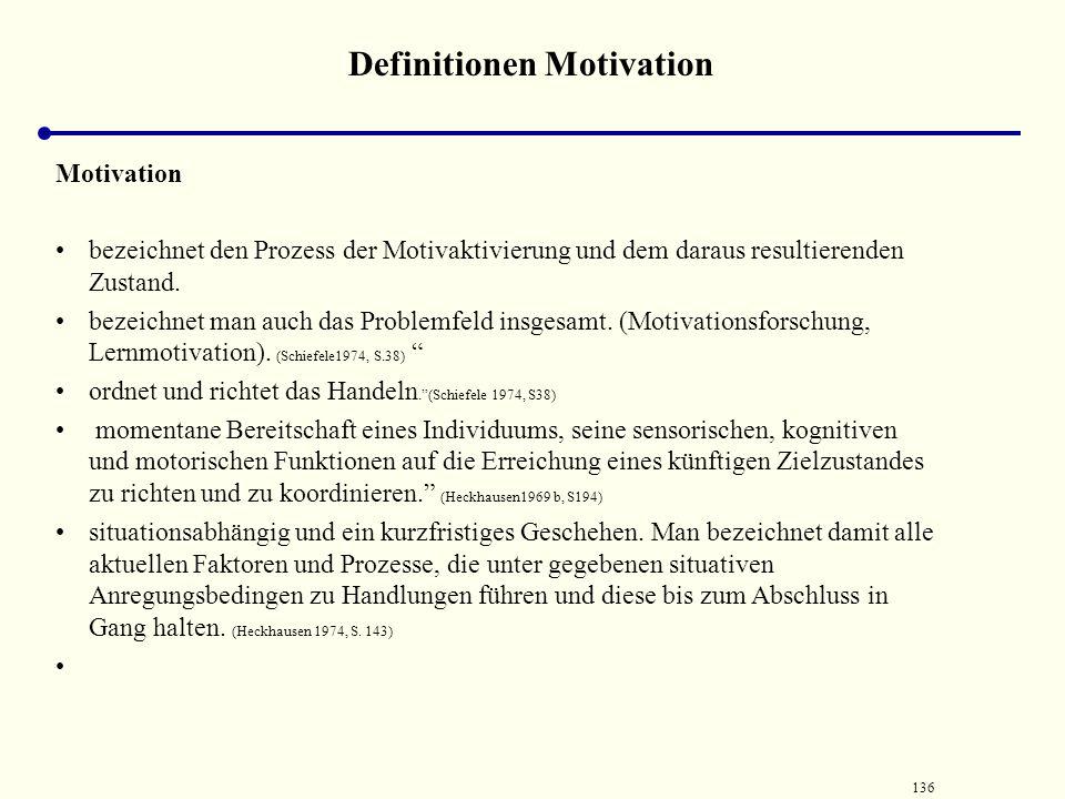 135 Motivation Im Prozess der Motivation wird zwischen Handlungsalternativen ausgewählt, das Handeln auf ein Ziel gerichtet, das Handeln gesteuert und