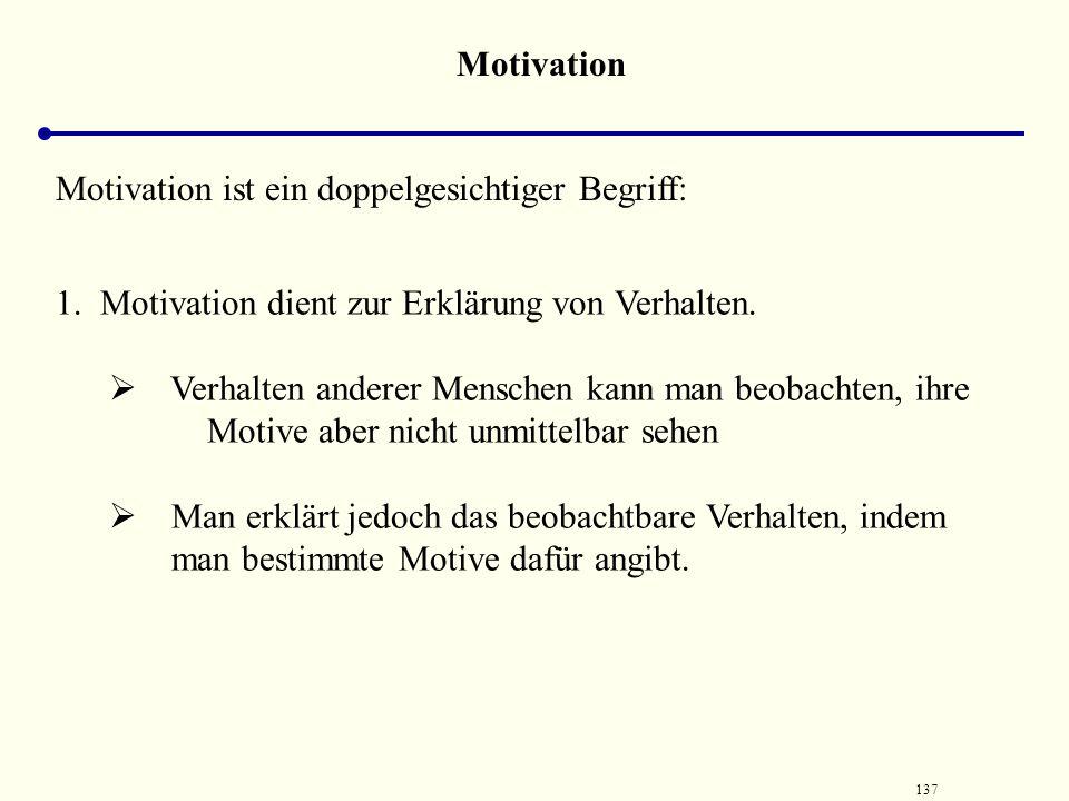 136 Definitionen Motivation Motivation bezeichnet den Prozess der Motivaktivierung und dem daraus resultierenden Zustand. bezeichnet man auch das Prob