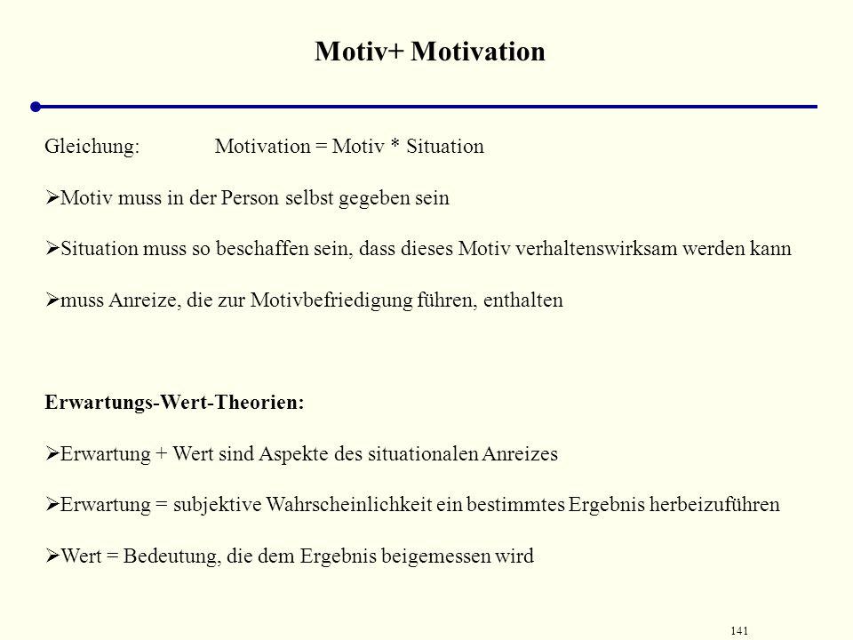 140 Definitionen Motiv Motiv hochgeneralisierte Wertungsdispositionen für einzelne Grundsituationen, die letztlich in der menschlichen Existenzweise,