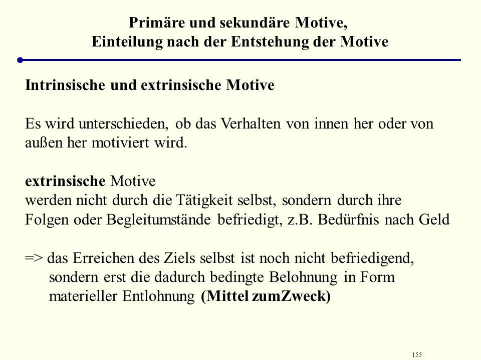 154 Primäre und sekundäre Motive, Einteilung nach der Entstehung der Motive => Sekundäre Motive werden erlernt durch das allgemeine Lernmodell des Kon
