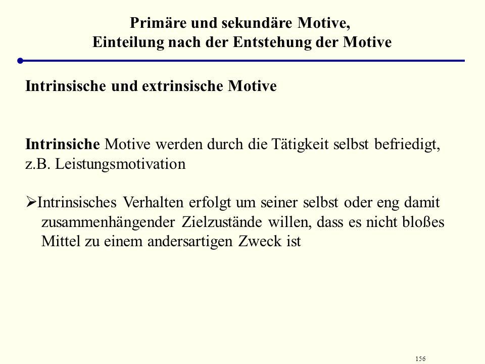 155 Primäre und sekundäre Motive, Einteilung nach der Entstehung der Motive Intrinsische und extrinsische Motive Es wird unterschieden, ob das Verhalt
