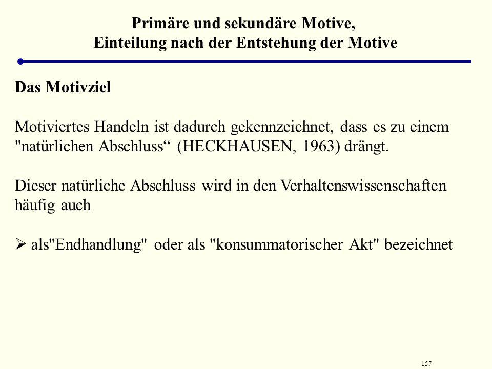 156 Primäre und sekundäre Motive, Einteilung nach der Entstehung der Motive Intrinsische und extrinsische Motive Intrinsiche Motive werden durch die T