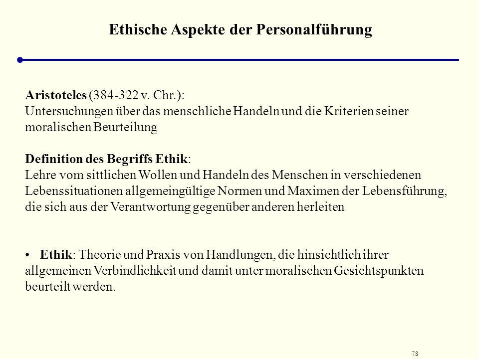 77 Grundzüge der Ethik / Begriffliche Grundlagen Ethik hat als Wissenschaftsdisziplin eine lange Tradition ( vgl. Staffelbach 1994, S. 17). gilt seit