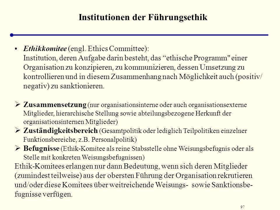 96 Institutionen der Führungsethik Ethikkodex (engt.: Code of Ethics, Code of Conduct) ist - vergleichbar den Unternehmungs- bzw. Führungsgrundsätzen