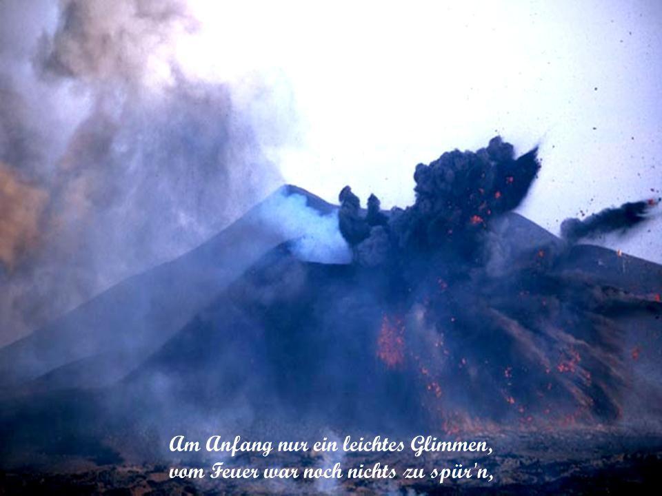 Am Anfang nur ein leichtes Glimmen, vom Feuer war noch nichts zu spür n,