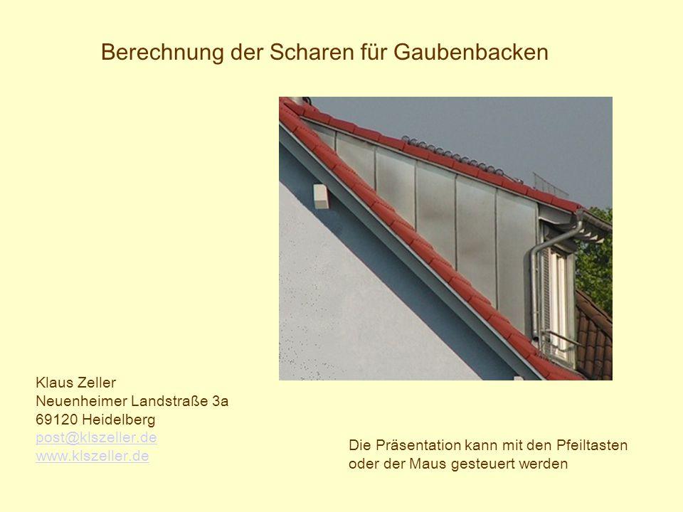 Berechnung der Scharen für Gaubenbacken Klaus Zeller Neuenheimer Landstraße 3a 69120 Heidelberg post@klszeller.de www.klszeller.de Die Präsentation ka