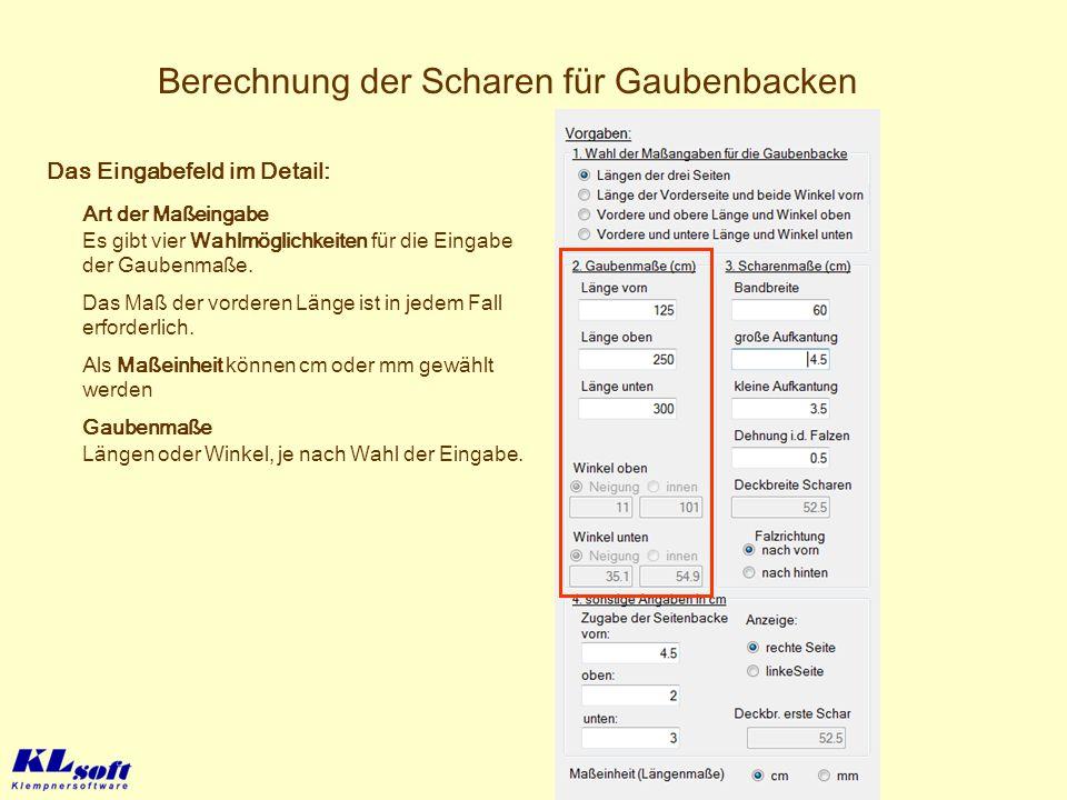 Berechnung der Scharen für Gaubenbacken Gaubenmaße Längen oder Winkel, je nach Wahl der Eingabe. Das Eingabefeld im Detail: Art der Maßeingabe Als Maß