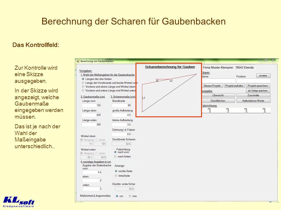 Berechnung der Scharen für Gaubenbacken Das Kontrollfeld: Zur Kontrolle wird eine Skizze ausgegeben. In der Skizze wird angezeigt, welche Gaubenmaße e