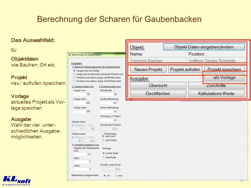 Berechnung der Scharen für Gaubenbacken Das Auswahlfeld: für Objektdaten wie Bauherr, Ort etc. Projekt neu / aufrufen /speichern Vorlage aktuelles Pro